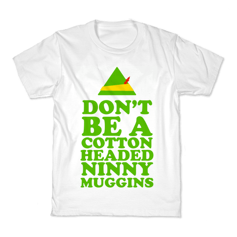 Don't Be a Cotton Headed Ninny Muggins Kids T-Shirt