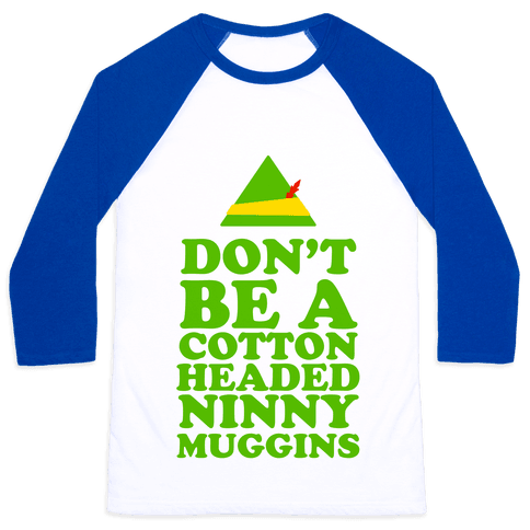 Don't Be a Cotton Headed Ninny Muggins Baseball Tee