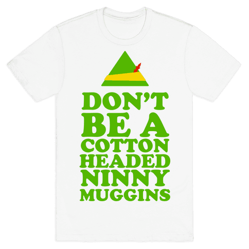 Don't Be a Cotton Headed Ninny Muggins Mens T-Shirt