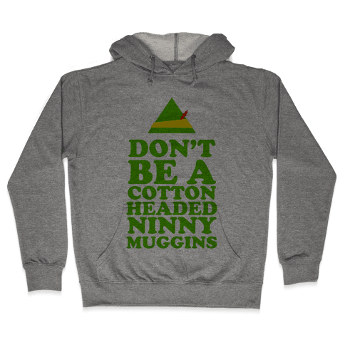 Don't Be a Cotton Headed Ninny Muggins Hooded Sweatshirt