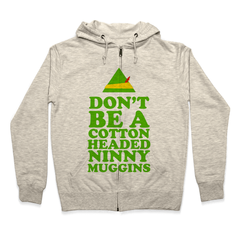 Don't Be a Cotton Headed Ninny Muggins Zip Hoodie