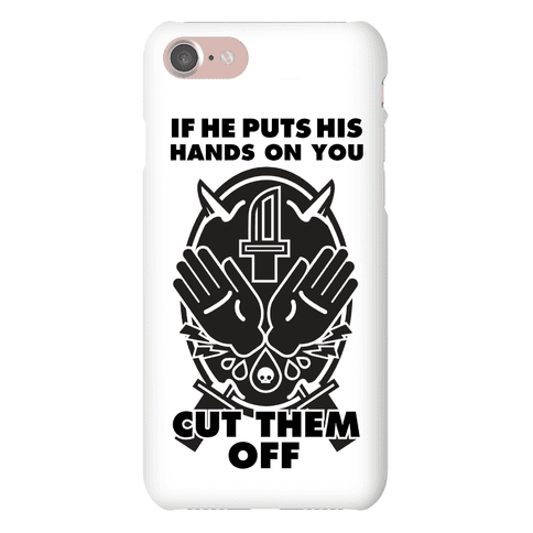 If He Puts His Hands On You Cut Them Off Phone Case