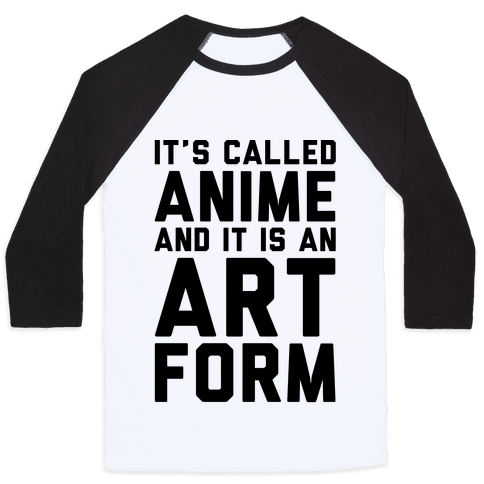 It's Called Anime And It Is An Art Form Baseball Tee