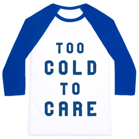 Too Cold to Care Baseball Tee