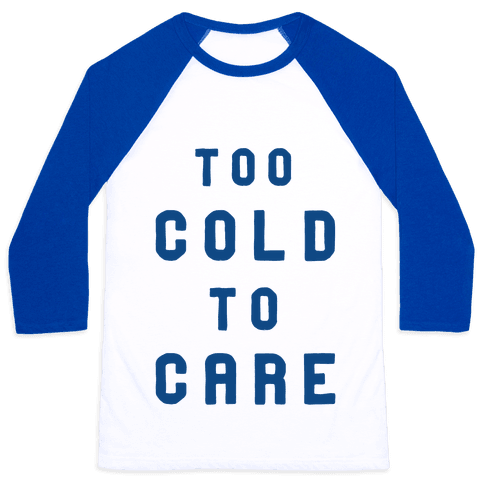 Too Cold to Care Baseball Tee