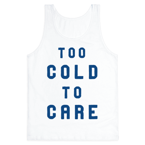Too Cold to Care Tank Top