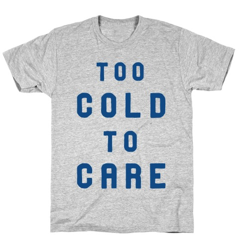 Too Cold to Care T-Shirt