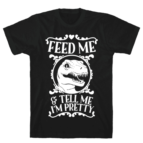 Feed Me and Tell Me I'm Pretty (Raptor) Mens T-Shirt