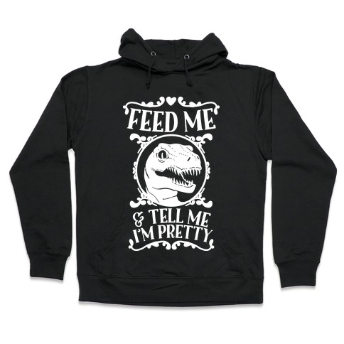 Feed Me and Tell Me I'm Pretty (Raptor) Hooded Sweatshirt