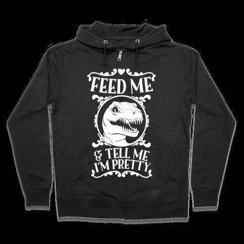 Feed Me and Tell Me I'm Pretty (Raptor) Zip Hoodie