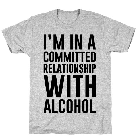 I'm In A Committed Relationship With Alcohol Mens/Unisex T-Shirt