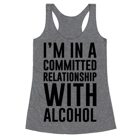 I'm In A Committed Relationship With Alcohol Racerback Tank Top