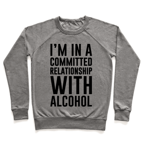 I'm In A Committed Relationship With Alcohol Pullover