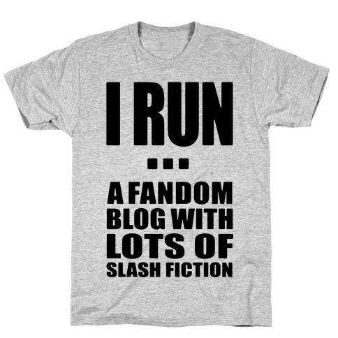 I Run A Fandom Blog T-Shirt