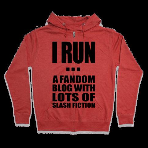 I Run A Fandom Blog Zip Hoodie