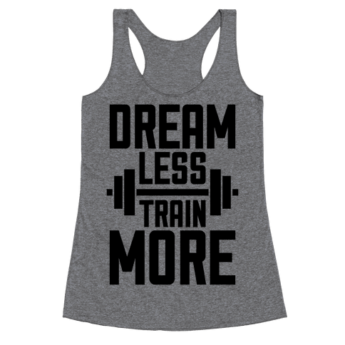 Dream Less, Train More Racerback Tank Top