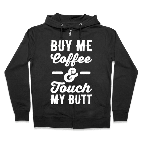 Buy Me Coffee And Touch My Butt Zip Hoodie