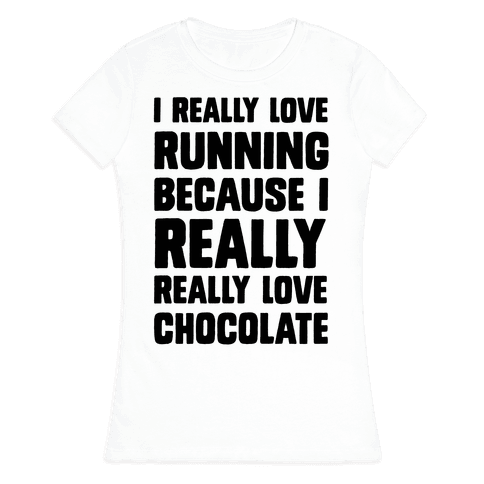 I Really Love Running Because I Really Really Love Chocolate Womens T-Shirt