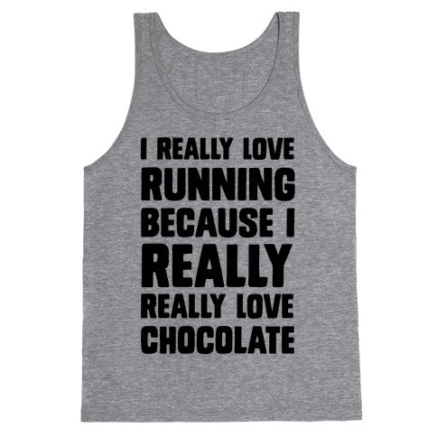 I Really Love Running Because I Really Really Love Chocolate Tank Top