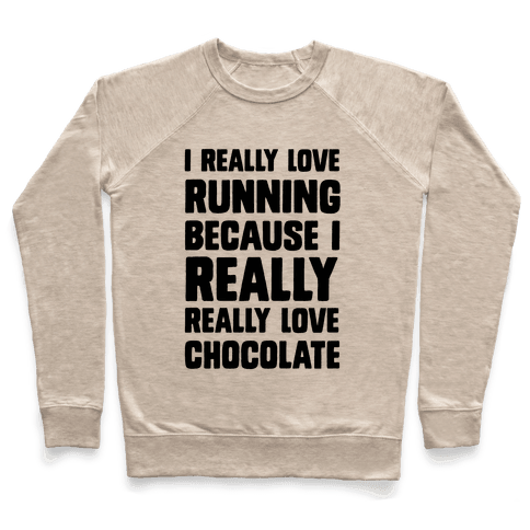 I Really Love Running Because I Really Really Love Chocolate Pullover