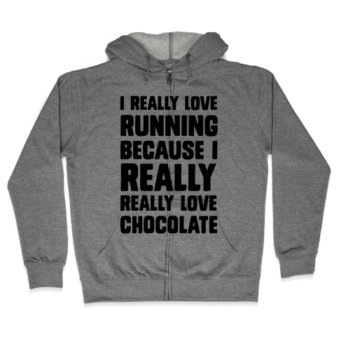 I Really Love Running Because I Really Really Love Chocolate Zip Hoodie