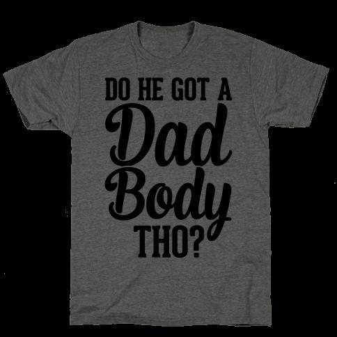 Do He Got A Dad Body Tho?