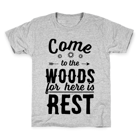 Come To The Woods For Here Is Rest Kids T-Shirt