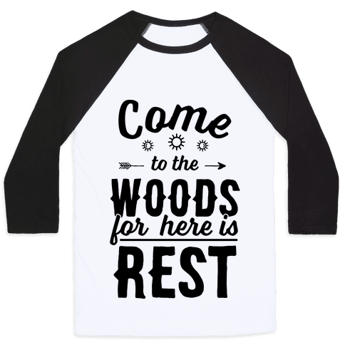 Come To The Woods For Here Is Rest Baseball Tee