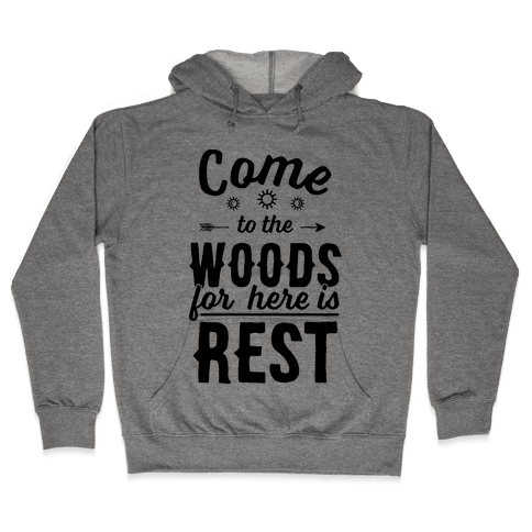 Come To The Woods For Here Is Rest Hooded Sweatshirt