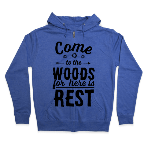 Come To The Woods For Here Is Rest Zip Hoodie
