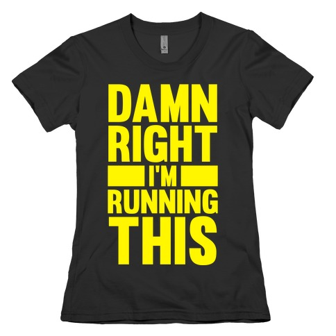 Damn Right I'm Running This Womens T-Shirt