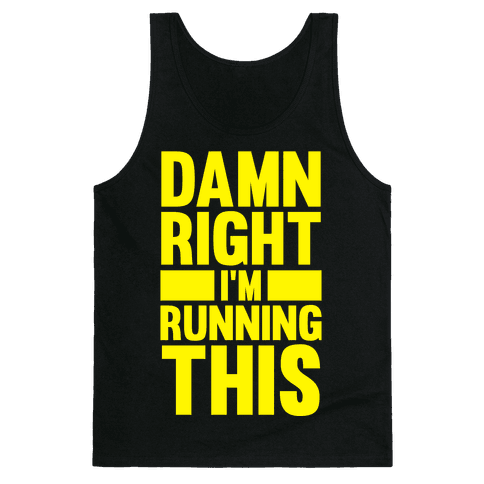 Damn Right I'm Running This Tank Top