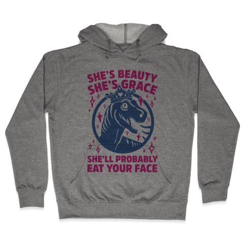 She's Beauty She's Grace She'll Probably Eat Your Face Parody Hooded Sweatshirt
