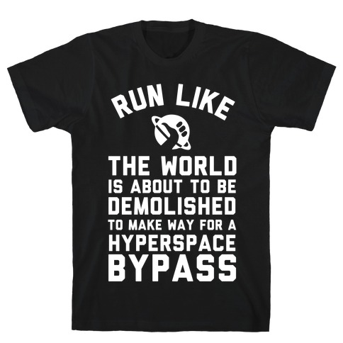 Run Like The World Is About To Be Demolished To Make Way For A Hyperspce Bypass Mens T-Shirt
