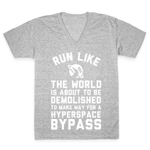 Run Like The World Is About To Be Demolished To Make Way For A Hyperspce Bypass V-Neck Tee Shirt