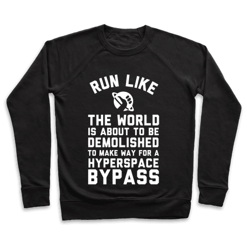 Run Like The World Is About To Be Demolished To Make Way For A Hyperspce Bypass Pullover