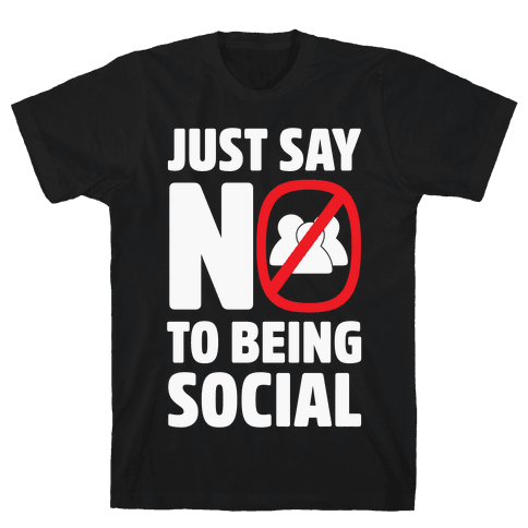 Just Say No To Being Social Mens T-Shirt