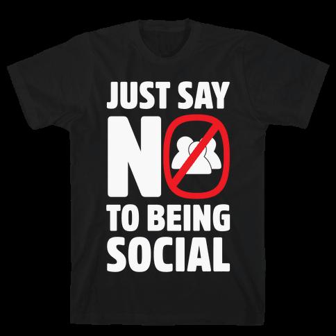 Just Say No To Being Social Mens T-Shirt