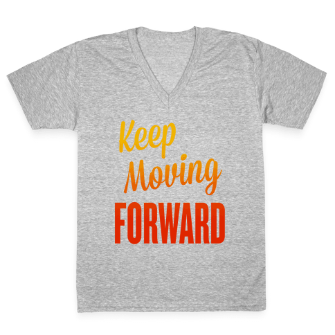 Keep Moving Forward V-Neck Tee Shirt