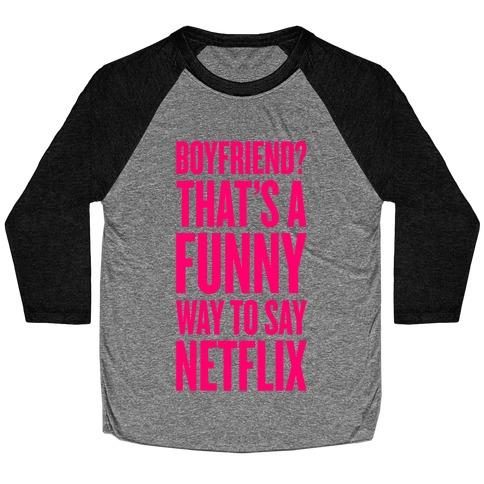 Funny Way To Say Netflix Baseball Tee