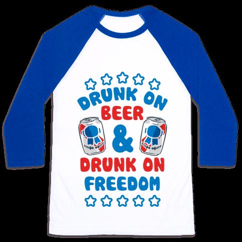 Drunk On Beer & Drunk On Freedom Baseball Tee