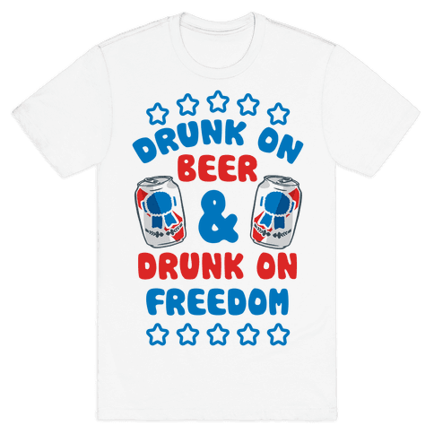 Drunk On Beer & Drunk On Freedom