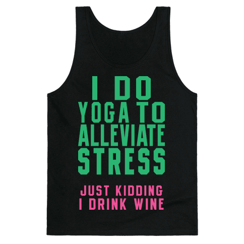 I Do Yoga To Alleviate Stress Tank Top
