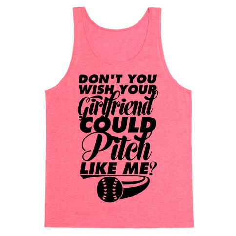 Don't You Wish Your Girlfriend Could Pitch Like Me? Tank Top