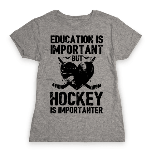 Education is Important But Hockey Is Importanter Womens T-Shirt