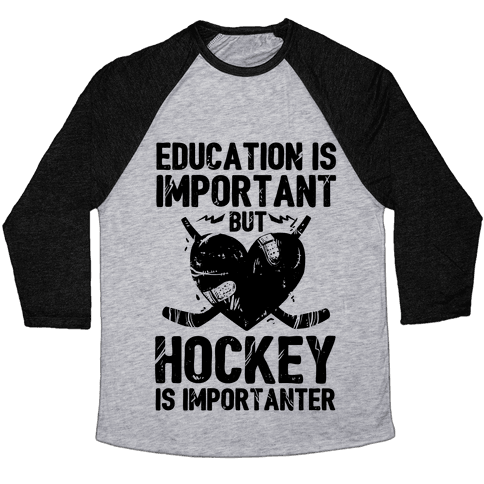 Education is Important But Hockey Is Importanter Baseball Tee
