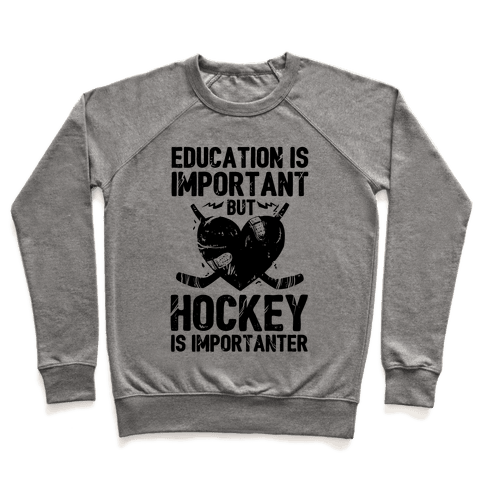 Education is Important But Hockey Is Importanter Pullover