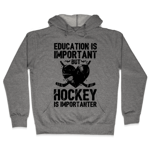 Education is Important But Hockey Is Importanter Hooded Sweatshirt