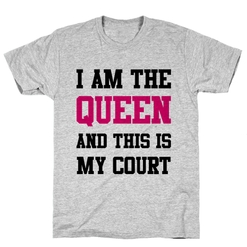 I Am The Queen And This Is My Court Mens T-Shirt