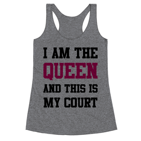 I Am The Queen And This Is My Court Racerback Tank Top